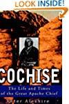 Cochise: The Life and Times of the Gr...