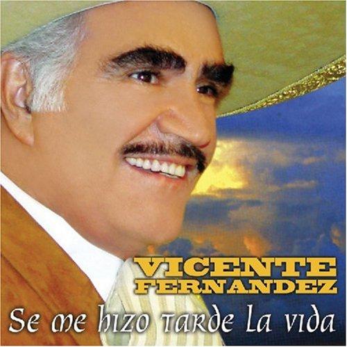 Vicente Fernandez - Se Me Hizo Tarde La Vida - Zortam Music