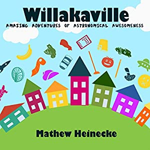Willakaville: Amazing Adventures of Astronomical Awesomeness Audiobook