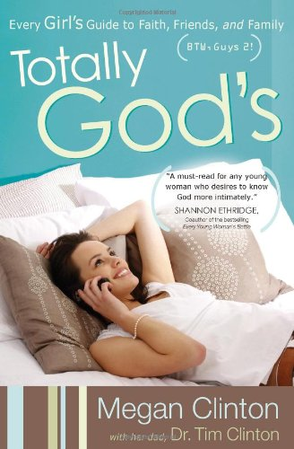 Totally God's: Every Girl's Guide to Faith, Friends, and Family (BTW, Guys 2!)