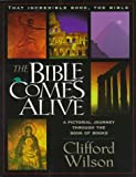 The Bible Comes Alive: A Pictorial Journey Through the Book of Books (That Incredible Book, The Bible, Vol. 1) (0892213493) by Wilson, Clifford