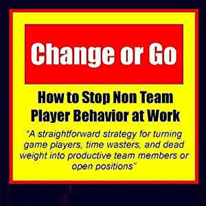 Change or Go: How to Stop Non-Team Player Behavior at Work | [Arron Parnell Grow]