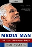 Ken Auletta Media Man: Ted Turner's Improbable Empire (Enterprise (W.W. Norton Paperback))
