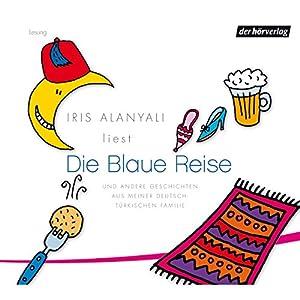 Die Blaue Reise und andere Geschichten aus meiner deutsch-türkischen Familie Hörbuch
