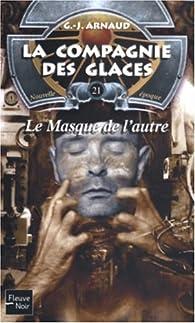 La Compagnie des Glaces, nouvelle �poque, tome 21 : Le Masque de l'autre par Georges-Jean Arnaud