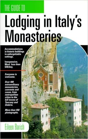 The Guide to Lodging in Italy's Monasteries written by Eileen Barish