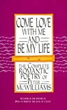 Come Love with Me and Be My Life: The Complete Romantic Poetry of Peter McWilliams (093158003X) by McWilliams, Peter