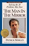 The Man in the Mirror: Solving the 24 Problems Men Face (0310233682) by Morley, Patrick