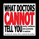 What Doctors Cannot Tell You: Clarity, Confidence and Uncertainty in Medicine | Kevin B. Jones,Arden M. Jones