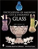 img - for The Encyclopedia of American Cut and Engraved Glass (Schiffer Book for Collectors) book / textbook / text book