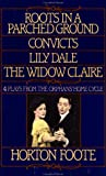 Roots in a Parched Ground, Convicts, Lily Dale, The Widow Claire: Four Plays from the Orphans Home Cycle
