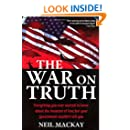 WAR ON TRUTH: Everything You Ever Wanted to Know About the Invasion of Iraq but Your Government Wouldn't Tell You