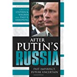 After Putin's Russia: Past Imperfect, Future Uncertainby Stephen K. Wegren