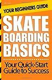 Skateboarding Basics: Your Beginners Guide