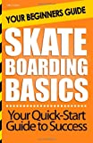 Skateboarding Basics: Your Beginners Guide