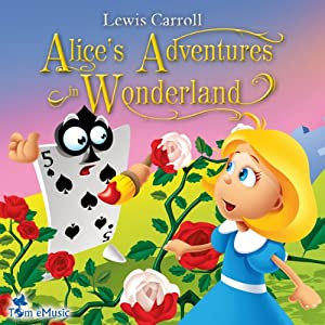 Alice's Adventures in Wonderland: A Classic for Kids and Young Listeners (Excellent for Bedtime) | [Lewis Carroll]