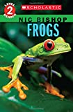 Frogs (Scholastic Reader, Level 2: Nic Bishop #4)