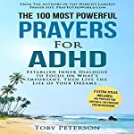 The 100 Most Powerful Prayers for ADHD: Establish Inner Dialogue to Focus on What's Important, Then Live the Life of Your Dreams | Toby Peterson