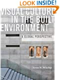 Visual Culture in the Built Environment: A Global Perspective
