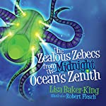 The Zealous Zebecs from the Midnight Ocean's Zenith | Lisa Baker-King