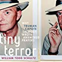 Tiny Terror: Why Truman Capote (Almost) Wrote Answered Prayers (       UNABRIDGED) by William Todd Schultz Narrated by Alex Hyde White