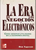 La Era de Los Negocios Electronicos (Spanish Edition) (9586009750) by Tapscott, Don