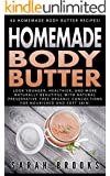 Homemade Body Butter: 40 Homemade Body Butter Recipes! -  Look Younger, Healthier And More Naturally Beautiful With Natural Preservative-Free Organic Concoctions ... Essential Oils, Anti Agi) (English Edition)