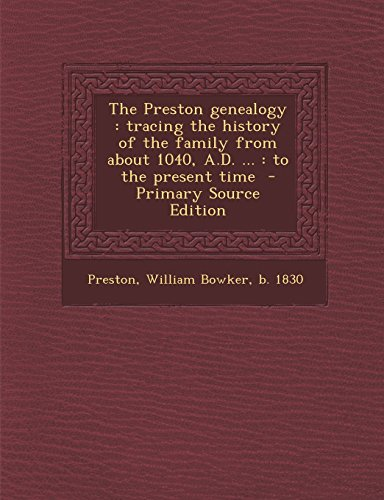 The Preston genealogy: tracing the history of the family from about 1040, A.D. ... : to the present time