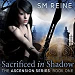 Sacrificed in Shadow: The Ascension Series, Book 1 (       UNABRIDGED) by SM Reine Narrated by Kate Udall