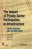 img - for The Impact of Private Sector Participation in Infrastructure: Lights, Shadows, and the Road Ahead (Latin American Development Forum) book / textbook / text book