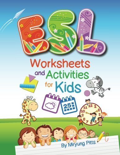 ESL Worksheets and Activities for Kids, by Miryung Pitts