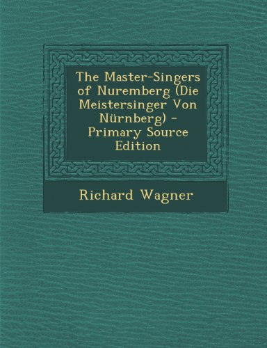 The Master-Singers of Nuremberg (Die Meistersinger Von Nürnberg)