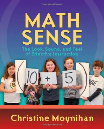 Viewing Mathematics Books  of Math Sense: The Look, Sound, and Feel of Effective Instructionby Christine Moynihan (Dec 15, 2012)