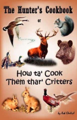 The Hunter's Cookbook: Or How Ta Cook Them Thar Critters by Rob Ehrlich