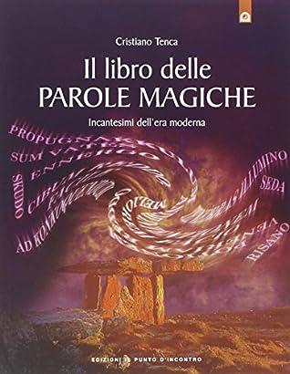 Scarica gratis il libro delle parole magiche incantesimi dellera moderna by cristiano tenca - Il giardino delle parole libro ...