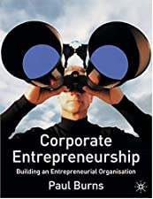 Corporate Entrepreneurship Building an Entrepreneurial Organization by Paul Burns