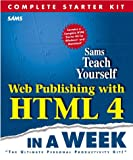 Web Publishing With Html 4 in a Week: Complete Starter Kit (Sams Teach Yourself...) (0672313448) by Lemay, Laura