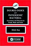 img - for Injured Index and Pathogenic Bacteria: Occurence and Detection in Foods, Water and Feeds book / textbook / text book