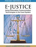 E-Justice: Using Information Communication Technologies in the Court System