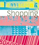 Key Moments in Shopping: The Evolution of Consumerism (Key Moments) (0600597350) by Mercer, John
