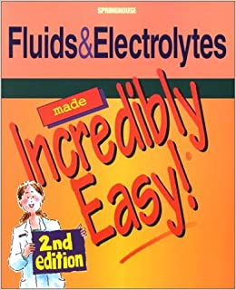 Fluids and Electrolytes Made Incredibly Easy! (Incredibly Easy! Series®): 9781582551364