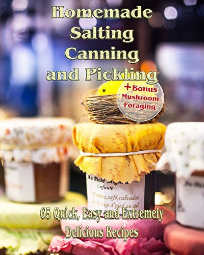 Homemade Salting, Canning and Pickling: 65 Quick,Easy and Extremely Delicious Recipes: (Pickling, Canning And Preserving Recipes) (Recipe Book) by Jessica T.Brown, Amy Williamson, Paul Stamets