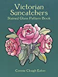 Victorian Suncatchers Stained Glass Pattern Book (Dover Stained Glass Instruction)