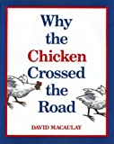 Why the Chicken Crossed the Road (Sandpiper books) (0395584116) by Macaulay, David