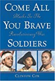 Come All You Brave Soldiers: Blacks In The Revolutionary War