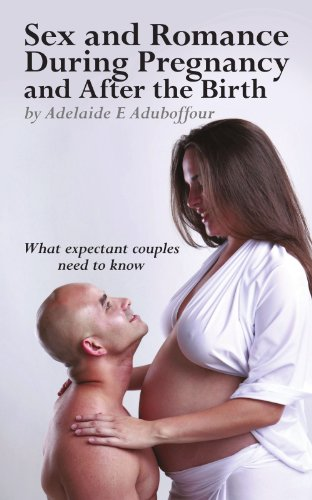Sex And Romance During Pregnancy And After The Birth: What Expectant Couples Need To Know