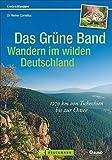 Wandern in Deutschland - das grüne Band: 1270 km von Tschechien bis zur Ostsee. In 60 Etappen entlang der innerdeutschen Grenze auf alten Grenzpfaden. ... zur Geschichte und Natur (Erlebnis Wandern)