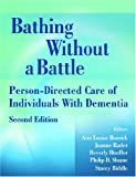 Bathing Without a Battle: Person-Directed Care of Individuals with Dementia, Second Edition (Springer Series on Geriatric Nursing)