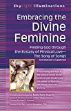 img - for Embracing the Divine Feminine: Finding God through God the Ecstasy of Physical Love_The Song of Songs Annotated & Explained (SkyLight Illuminations) book / textbook / text book
