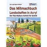 """Das Mitmachbuch Landschaften in Acryl. Der Foto-Malkurs Schritt f�r Schrittvon """"Ute Ludwigsen-Kaiser"""""""